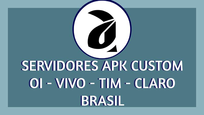 servidores apk custom vivo oi tim claro brasil