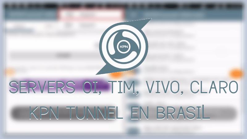 descargar servidores kpn tunnel vivo tim oi claro brasil
